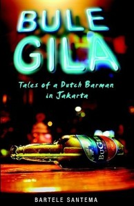 Bule Gila: Tales of a Dutch Barman in Jakarta